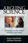 Arguing Science : A Dialogue on the Future of Science and Spirit - eBook