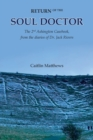 Return of the Soul Doctor : The 2nd Ashington Casebook, from the diaries of Dr. Jack Rivers - Book