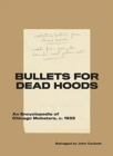 Bullets for Dead Hoods : An Encyclopedia of Chicago Mobsters, C. 1933 - Book