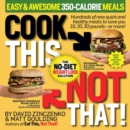 Cook This, Not That! Easy & Awesome 350-Calorie Meals : Hundreds of new quick and healthy meals to save you 10, 20, 30 pounds--or more! - Book