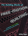 The Building Blocks of Free-Motion Quilting : Combining 8 Easy Designs into Knock-out Custom Quilting - Book