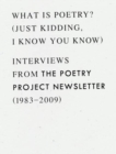 What is Poetry? (Just kidding, I know you know) : Interviews from The Poetry Project Newsletter (1983 - 2009) - Book