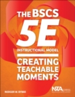 The BSCS 5E Instructional Model : Creating Teachable Moments - Book
