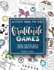 Gratitude Games : An Activity Book for Kids Featuring Coloring, Word Searches, Puzzles, Drawing, Mazes, and More - Book
