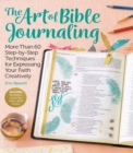 Art of Bible Journaling : More Than 60 Step-by-Step Techniques for Expressing Your Faith Creatively - Book