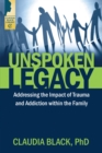 Unspoken Legacy : Addressing the Impact of Trauma and Addiction within the Family - eBook