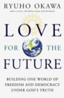 Love for the Future : Building One World of Freedom and Democracy Under God's Truth - Book