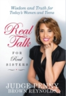 Real Talk for Real Sisters : Wisdom and Truth for Today's Women and Teens - Book