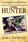 Adventures and Confessions of a Hunter : A Memoir of a Hunter's Life - Book