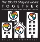 The World Stayed Home Together : 15 Unifying Values Every Parent Should Teach Their Kids - Book