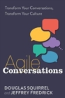 Agile Conversations : Transform Your Conversations, Transform Your Culture - Book