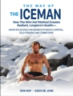The Way of The Iceman : How The Wim Hof Method Creates Radiant, Longterm Health-Using The Science and Secrets of Breath Control, Cold-Training and Commitment - Book