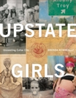 Upstate Girls : An Intimate Portrait of Troy, New York - Book