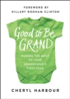 Good to Be Grand : Making the Most of Your Grandchild's First Year - eBook