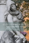 City of Immortals : Pere-Lachaise Cemetery, Paris - Book