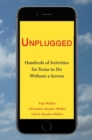 Unplugged : Hundreds of Activities for Teens to Do Without a Screen - Book