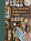 The Modern Bohemian Table : Gathering with Friends and Entertaining in Style - Book
