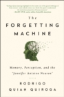 "The Forgetting Machine : Memory, Perception, and the ""Jennifer Aniston Neuron"" - Book"