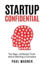 Startup Confidential : The Raw, Unfiltered Truth about Starting a Company - Book