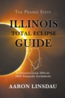 Illinois Total Eclipse Guide : Official Commemorative 2024 Keepsake Guidebook - Book