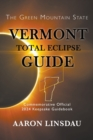 Vermont Total Eclipse Guide : Official Commemorative 2024 Keepsake Guidebook - Book