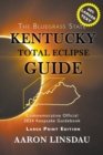 Kentucky Total Eclipse Guide (LARGE PRINT) : Official Commemorative 2024 Keepsake Guidebook - Book