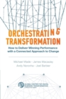 Orchestrating Transformation : How to Deliver Winning Performance with a Connected Approach to Change - Book