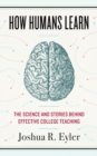 How Humans Learn : The Science and Stories behind Effective College Teaching - Book