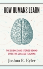 How Humans Learn : The Science and Stories behind Effective College Teaching - eBook
