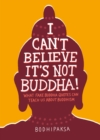I Can't Believe It's Not Buddha! : What Fake Buddha Quotes Can Teach Us About Buddhism - Book