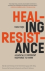 Healing Resistance : A Radically Different Response to Harm - eBook