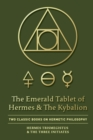 The Emerald Tablet of Hermes & The Kybalion : Two Classic Books on Hermetic Philosophy - Book