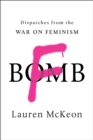 F-Bomb : Dispatches from the War on Feminism - Book