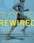 Running Rewired : Reinvent Your Run for Stability, Strength, and Speed - eBook