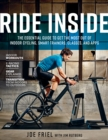 Ride Inside : The Essential Guide to Get the Most Out of Indoor Cycling, Smart Trainers, Classes, and Apps - eBook