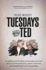 Tuesdays with Ted : An uplifting, heartbreaking, occasionally funny story about an old man with ALS, a sitcom, its star and just enough time to say good-bye - Book