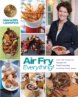 Air Fry Everything : Foolproof Recipes for Fried Favorites and Easy Fresh Ideas by Blue Jean Chef, Meredith Laurence - eBook