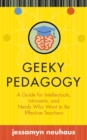 Geeky Pedagogy : A Guide for Intellectuals, Introverts, and Nerds Who Want to be Effective Teachers - Book