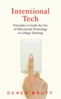 Intentional Tech : Principles to Guide the Use of Educational Technology in College Teaching - eBook