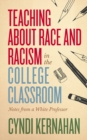 Teaching about Race and Racism in the College Classroom : Notes from a White Professor - Book