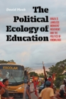The Political Ecology of Education : Brazil's Landless Workers' Movement and the Politics of Knowledge - eBook