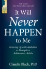 It Will Never Happen to Me : Growing Up with Addiction as Youngsters, Adolescents, Adults - Book