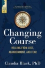 Changing Course : Healing from Loss, Abandonment, and Fear - Book