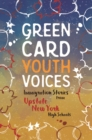 Immigration Stories from Upstate New York High Schools : Green Card Youth Voices - eBook