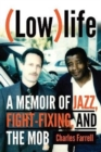 (Low)life : A Memoir of Jazz, Fight-Fixing, and The Mob - Book