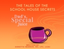 The Tales of the School House Secrets : Dad's Special Juice - Book