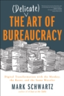 The Delicate Art of Bureaucracy : Digital Transformation with the Monkey, the Razor, and the Sumo Wrestler - eBook