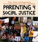 Parenting for Social Justice : Tips, Tools, and Inspiration for Conversations and Action with Kids - Book