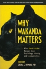 Why Wakanda Matters : What Black Panther Reveals About Psychology, Identity, and Communication - Book