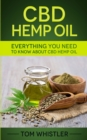 CBD Hemp Oil : Everything You Need to Know About CBD Hemp Oil - The Complete Beginner's Guide - Book